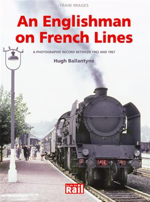 TRAIN IMAGES - AN ENGLISH MAN ON FRENCH LINES