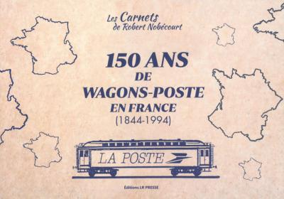150 ans de wagons-Poste en France (1844-1994)